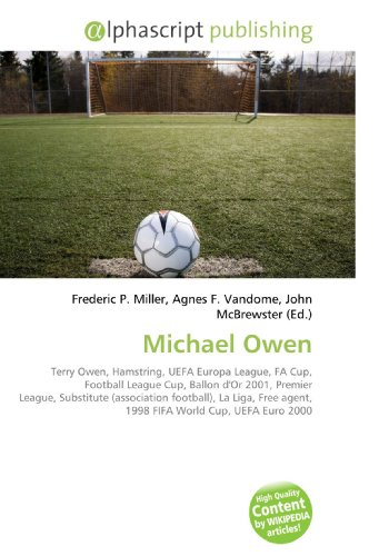 Michael Owen: Terry Owen, Hamstring, UEFA Europa League, FA Cup, Football League Cup, Ballon d'Or 2001, Premier League, Substitute (association ... agent, 1998 FIFA World Cup, UEFA Euro 2000