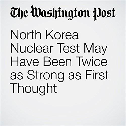 North Korea Nuclear Test May Have Been Twice as Strong as First Thought copertina