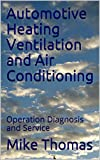 Automotive Heating Ventilation and Air Conditioning: Operation Diagnosis and Service (English Edition)