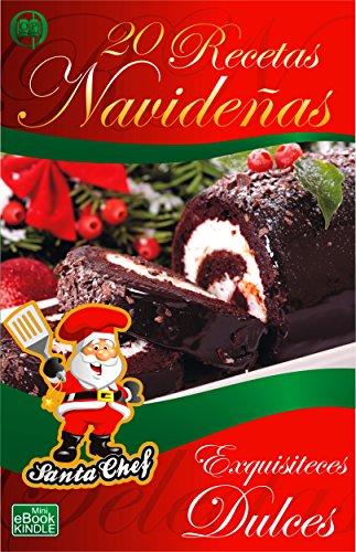 20 RECETAS NAVIDEÑAS - EXQUISITECES DULCES (Colección Santa Chef) (Spanish Edition)