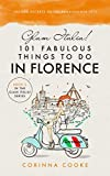 Glam Italia! 101 Fabulous Things To Do In Florence: Insider Secrets To The Renaissance City (Glam Italia! How To Travel Italy Book 3)