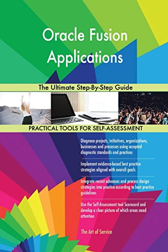 Oracle Fusion Applications: The Ultimate Step-By-Step Guide