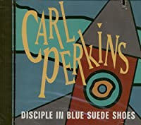 Disciple in Blue Suede Shoes by Carl Perkins