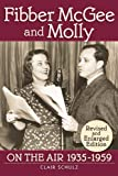 FIBBER McGEE & MOLLY ON THE AIR, 1935-1959 (REVISED AND ENLARGED EDITION)