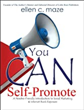 You CAN Self-Promote: A Newbie-Friendly Introduction to Social Marketing & Internet Book Exposure (The Author's Mentor Series 2)
