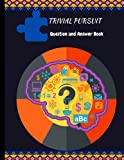 TRIVIAL PURSUIT QUESTION AND ANSWER BOOK: Quiz Family Games for Children, Adults, Seniors|A Book of Questions of All Sorts Mix: |Test your Knowledge|A Great Game for |For all Ages with Answers|
