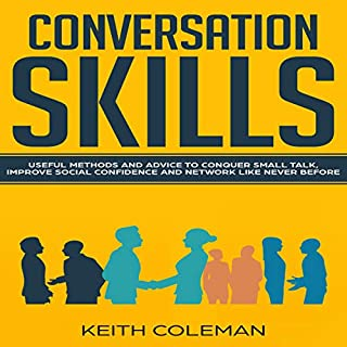 Conversation Skills: Useful Methods and Advice to Conquer Small Talk, Improve Social Confidence and Network Like Never Before audiobook cover art