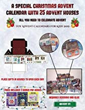 Toy Advent Calendars for Kids 2019 (A special Christmas advent calendar with 25 advent houses - All you need to celebrate advent): An alternative ... using 25 fillable DIY decorated paper houses