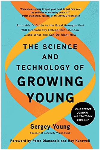 Compare Textbook Prices for The Science and Technology of Growing Young: An Insider's Guide to the Breakthroughs that Will Dramatically Extend Our Lifespan . . . and What You Can Do Right Now  ISBN 9781950665877 by Young, Sergey