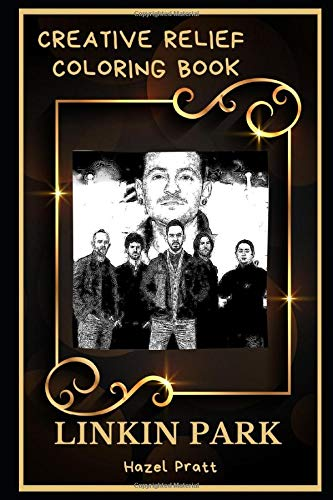 Linkin Park Creative Relief Coloring Book: Powerful Motivation and Success, Calm Mindset and Peace Relaxing Coloring Book for Adults (Linkin Park Creative Relief Coloring Books, Band 0)