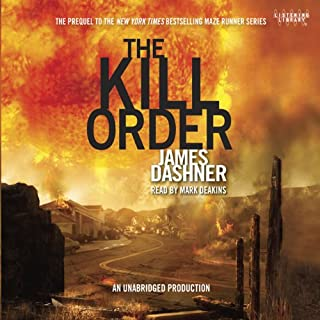 The Kill Order (Maze Runner, Book 4; Origin)                   Written by:                                                                                                                                 James Dashner                               Narrated by:                                                                                                                                 Mark Deakins                      Length: 9 hrs and 58 mins     15 ratings     Overall 4.7