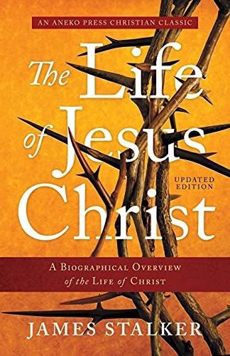 Compare Textbook Prices for The Life of Jesus Christ [Annotated, Updated]: A Biographical Overview of the Life of Christ  ISBN 9781622457359 by Stalker, James