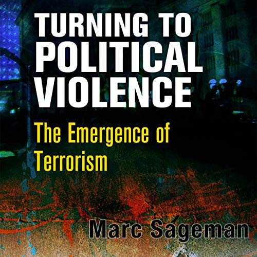 Turning to Political Violence     The Emergence of Terrorism              By:                                                                                                                                 Marc Sageman                               Narrated by:                                                                                                                                 Kevin Moriarty                      Length: 20 hrs and 21 mins     Not rated yet     Overall 0.0