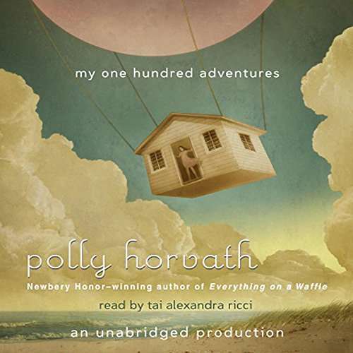 My One Hundred Adventures                   De :                                                                                                                                 Polly Horvath                               Lu par :                                                                                                                                 Alexandra Ricci                      Durée : 5 h et 28 min     Pas de notations     Global 0,0