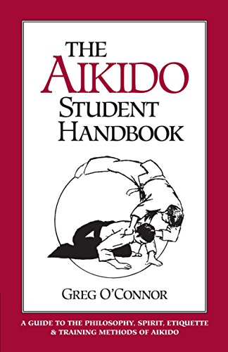 The Aikido Student Handbook: A Guide to the Philosophy, Spirit, Etiquette and Training Methods of Aikido