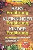 Baby Ernährung│Kleinkinder Ernährung│Kinder Ernährung: Das Premium Buch: Kochen für Babys, Kleinkinder und Kinder Von der Babykost bis zur ersten ... Rezepte 3 in 1 (Kleinkinder...