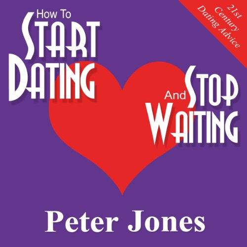 How to Start Dating and Stop Waiting audiobook cover art