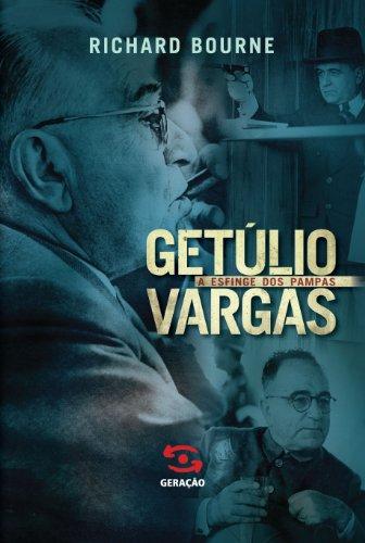 Getulio Vargas - A Esfinge dos Pampas