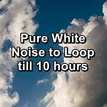 Pure White Noise to Loop till 10 hours