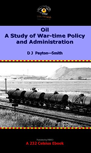 Oil. A Study of War-time Policy and Administration (English Edition)