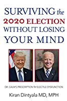 Surviving the 2020 Election Without Losing Your Mind: Dr. Calm's Prescription for Electile Dysfunction