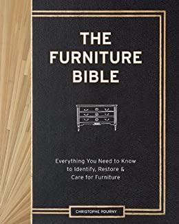 The Furniture Bible: Everything You Need to Know to Identify, Restore & Care for Furniture by [Christophe Pourny, Martha Stewart, Jen Renzi]