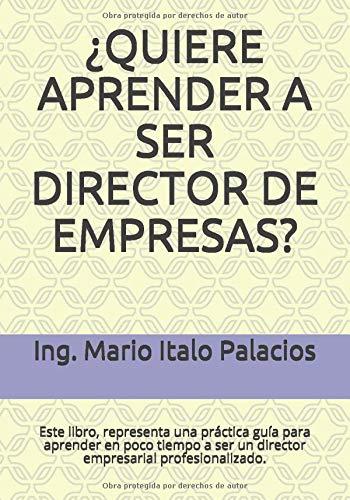 ¿QUIERE APRENDER A SER DIRECTOR DE EMPRESAS?: Este libro, será su guía para aprender a ser un director empresarial profesionalizado