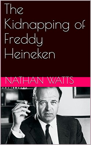 The Kidnapping of Freddy Heineken (English Edition)