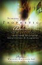 School Of Prophetic Deliverance: Understand the Language, Interpretations and Assignments