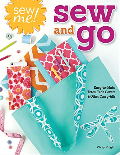 Why Choose Sew Me! Sew and Go: Easy-to-Make Totes, Tech Covers, and Other Carry-Alls (Design Origina...