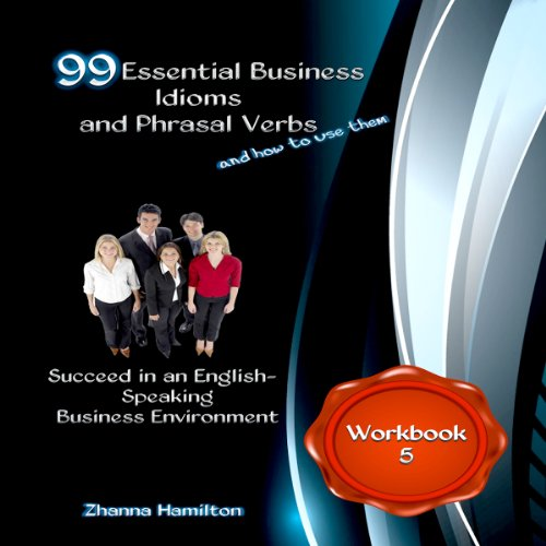 99 Essential Business Idioms and Phrasal Verbs: Succeed in an English-Speaking Business Environment - Workbook 5 Titelbild