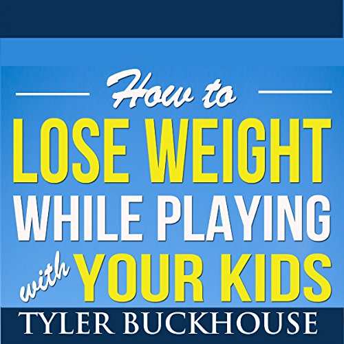How to Lose Weight While Playing with Your Kids audiobook cover art