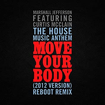 The House Music Anthem (Move Your Body) [2012 Version] [feat. Curtis McClain] (Reboot Remix)