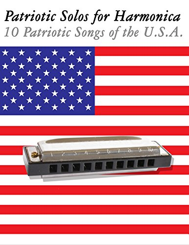 Patriotic Solos for Harmonica:10 Patriotic Songs of the U.S.A. (In Standard Notation and Harmonica Tabs)