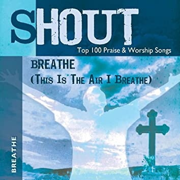 Breathe (This Is the Air I Breathe) - Top 100 Praise & Worship Songs - Practice & Performance