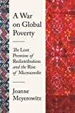 A War on Global Poverty: The Lost Promise of Redistribution and the Rise of Microcredit (English Edition)