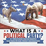 What is a Political Party? - U.S. Political System - American Geopolitics - Social Studies 6th Grade - Children's Government Books