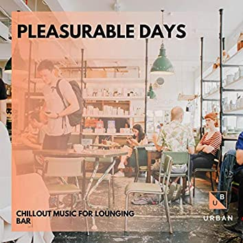 Pleasurable Days - Chillout Music For Lounging Bar