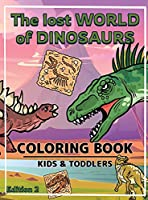 The World of Dinosaurs - Coloring Book for Kids and Toddlers: A Kids Coloring Book to Introduce Them to the History of Dinosaurs | Dinosaurs Coloring Book for Boys and Girls Ages 2-4 , 4-8 , 8-12 | Edition 2 | Hardcover