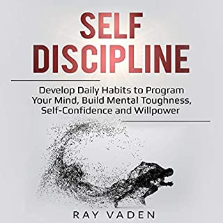 Self-Discipline     Develop Daily Habits to Program Your Mind, Build Mental Toughness, Self-Confidence and Willpower              By:                                                                                                                                 Ray Vaden                               Narrated by:                                                                                                                                 Curtis Wright                      Length: 1 hr and 31 mins     26 ratings     Overall 5.0
