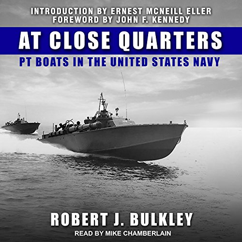 At Close Quarters     PT Boats in the United States Navy              By:                                                                                                                                 Robert J. Bulkley,                                                                                        John F. Kennedy,                                                                                        Ernest McNeill Eller                               Narrated by:                                                                                                                                 Mike Chamberlain                      Length: 18 hrs and 41 mins     3 ratings     Overall 4.3