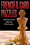French & Caro Puzzles: 200 Easy Chess Opening Checkmates (easy Puzzles)-Sawyer, Tim