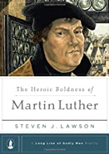 The Heroic Boldness of Martin Luther (A Long Line of Godly Men Profile)