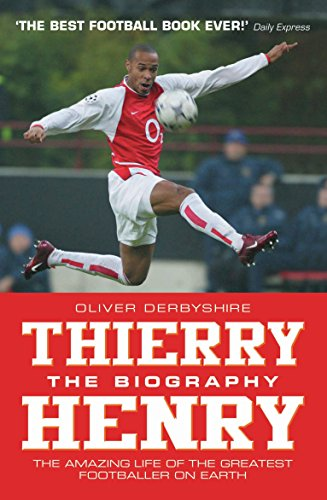 Thierry Henry: The Biography: The Amazing Life of The Greatest Footballer on Earth (English Edition)