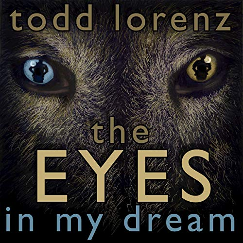 The Eyes in My Dream Audiobook By Todd Lorenz cover art
