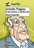 Antonio Fraguas. O bo mestre, o mestre bo (Infantil E Xuvenil - Merlín - De 11 Anos En Diante)