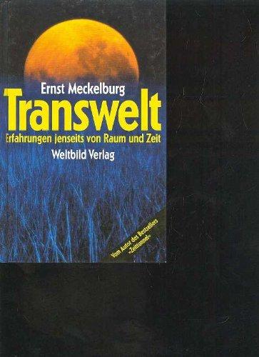 Transwelt. Erfahrungen jenseits von Raum und Zeit