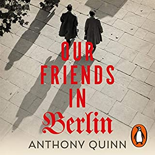 Our Friends in Berlin                   By:                                                                                                                                 Anthony Quinn                               Narrated by:                                                                                                                                 David Rintoul                      Length: 8 hrs and 47 mins     47 ratings     Overall 4.0