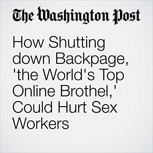 How Shutting down Backpage, 'the World's Top Online Brothel,' Could Hurt Sex Workers audiobook cover art
