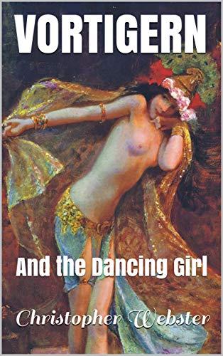 Vortigern: and the Dancing Girl (Vortigern Mini-Trilogy Book 1) (English Edition)